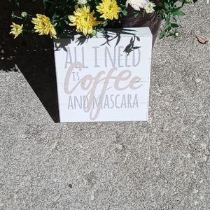 """Other - """"All I Need Is Coffee & Mascara"""" Sign"""